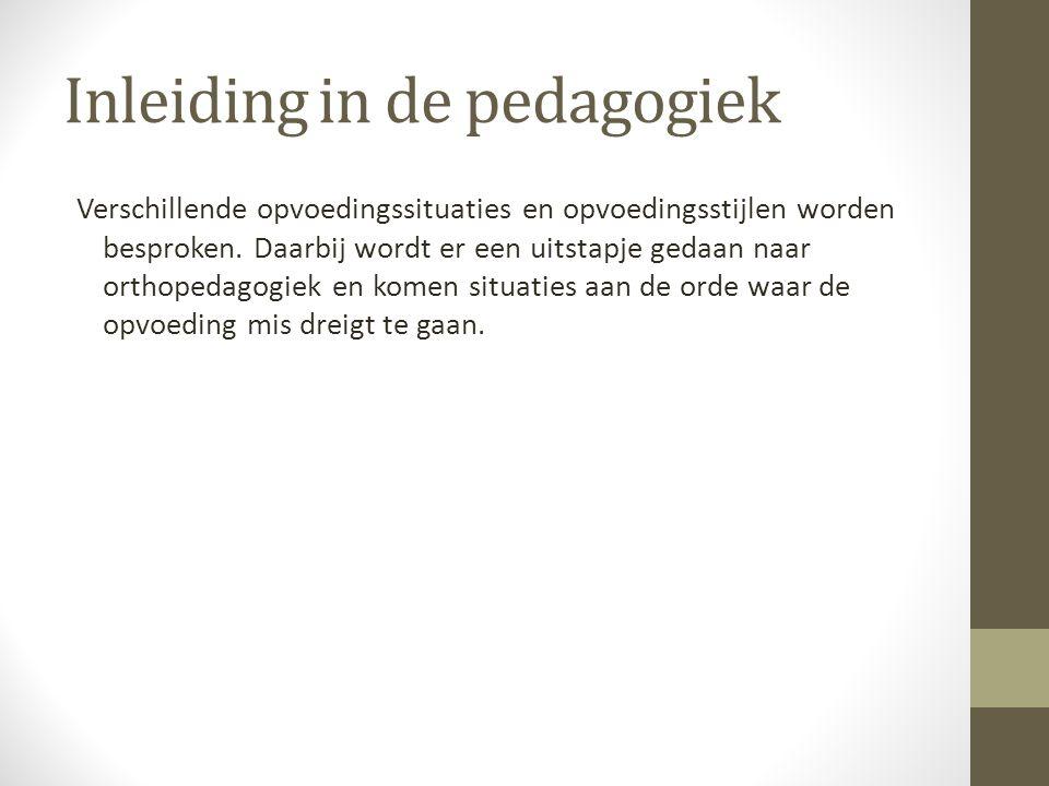 Inleiding in de pedagogiek Verschillende opvoedingssituaties en opvoedingsstijlen worden besproken. Daarbij wordt er een uitstapje gedaan naar orthope