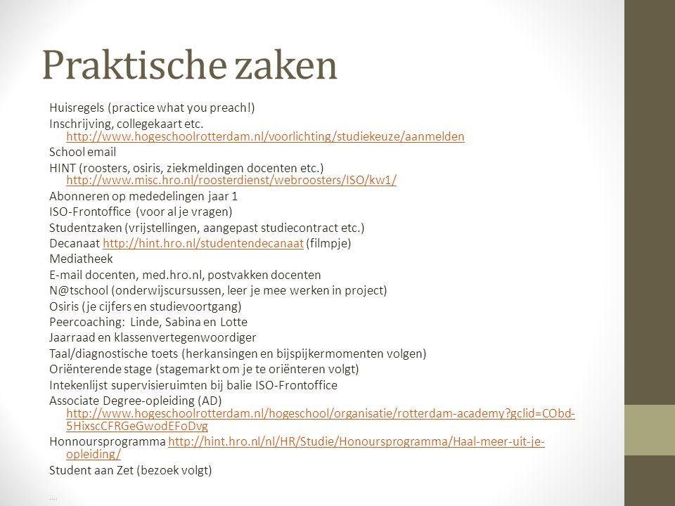 Praktische zaken Huisregels (practice what you preach!) Inschrijving, collegekaart etc. http://www.hogeschoolrotterdam.nl/voorlichting/studiekeuze/aan