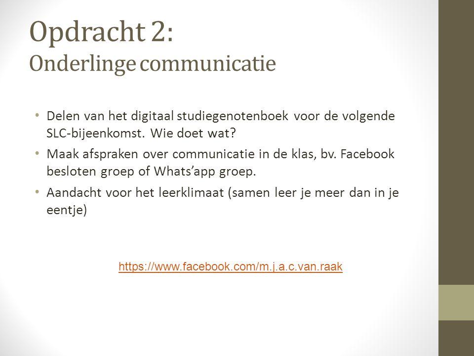 Opdracht 2: Onderlinge communicatie Delen van het digitaal studiegenotenboek voor de volgende SLC-bijeenkomst. Wie doet wat? Maak afspraken over commu