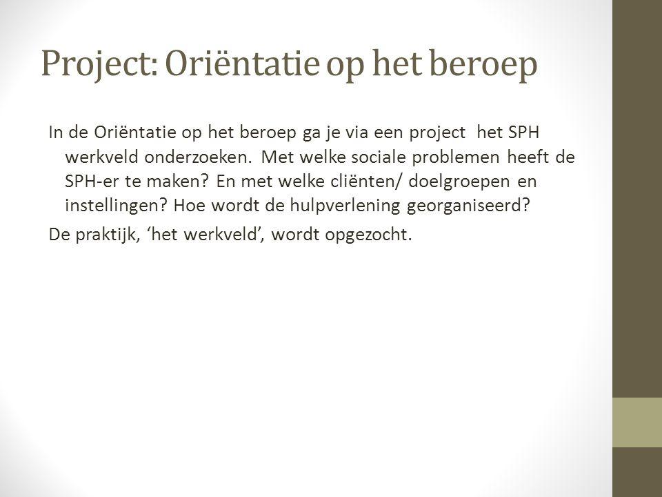 Project: Oriëntatie op het beroep In de Oriëntatie op het beroep ga je via een project het SPH werkveld onderzoeken. Met welke sociale problemen heeft