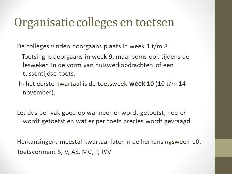 Organisatie colleges en toetsen De colleges vinden doorgaans plaats in week 1 t/m 8.