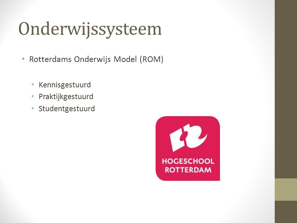 Onderwijssysteem Rotterdams Onderwijs Model (ROM) Kennisgestuurd Praktijkgestuurd Studentgestuurd