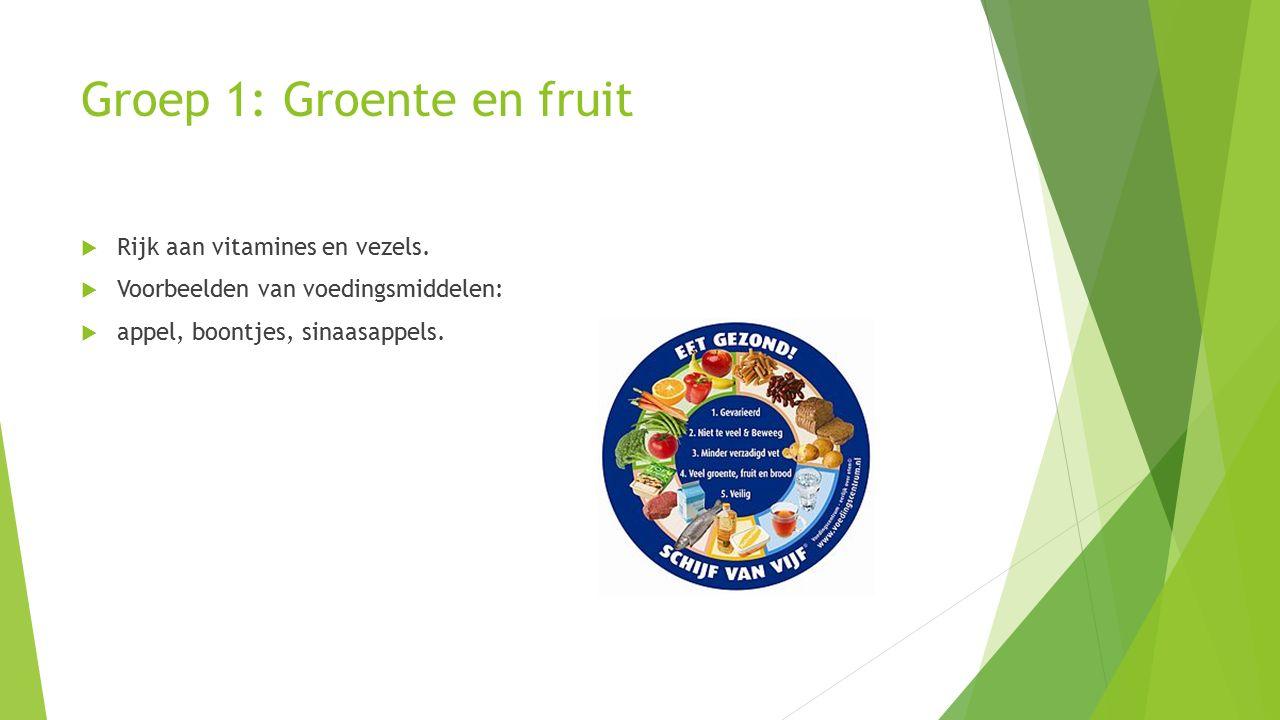 Groep 1: Groente en fruit  Rijk aan vitamines en vezels.
