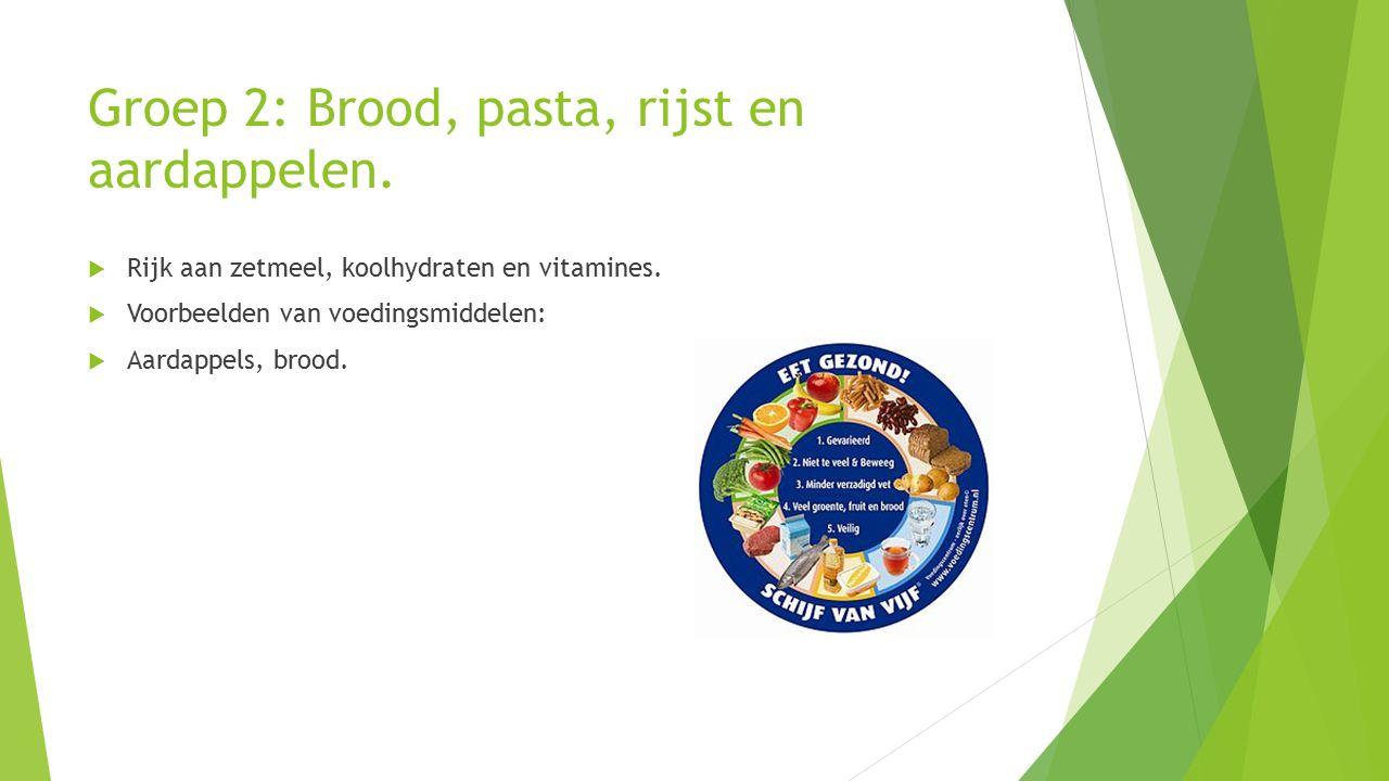 Groep 2: Brood, pasta, rijst en aardappelen.  Rijk aan zetmeel, koolhydraten en vitamines.