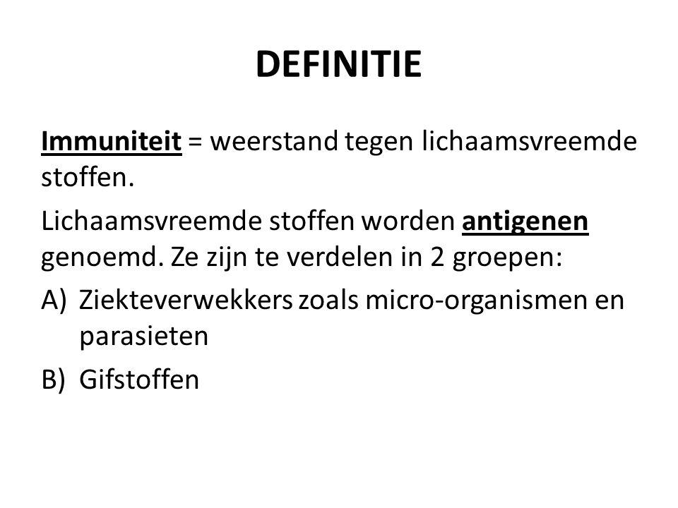 DEFINITIE Immuniteit = weerstand tegen lichaamsvreemde stoffen.