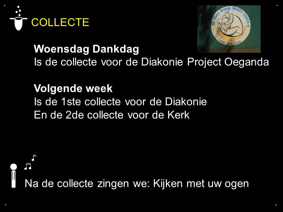 .... COLLECTE Woensdag Dankdag Is de collecte voor de Diakonie Project Oeganda Volgende week Is de 1ste collecte voor de Diakonie En de 2de collecte v