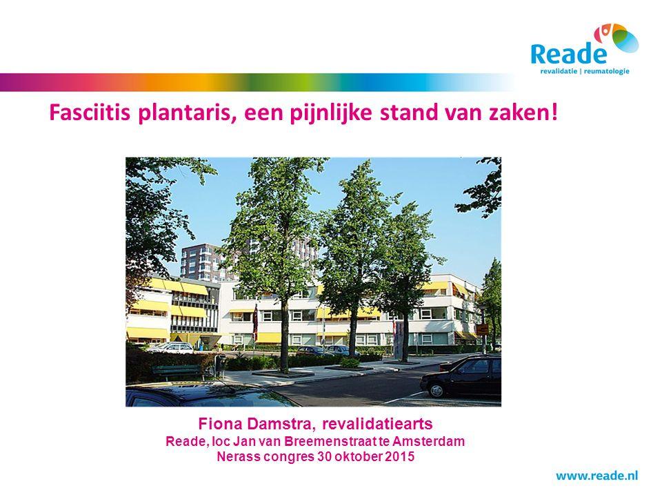 Fasciitis plantaris, een pijnlijke stand van zaken! Fiona Damstra, revalidatiearts Reade, loc Jan van Breemenstraat te Amsterdam Nerass congres 30 okt