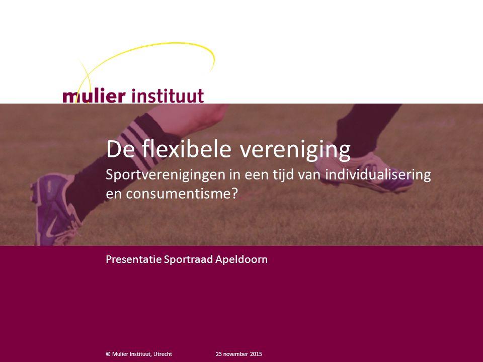 © Mulier Instituut, Utrecht De flexibele vereniging Sportverenigingen in een tijd van individualisering en consumentisme? Presentatie Sportraad Apeldo