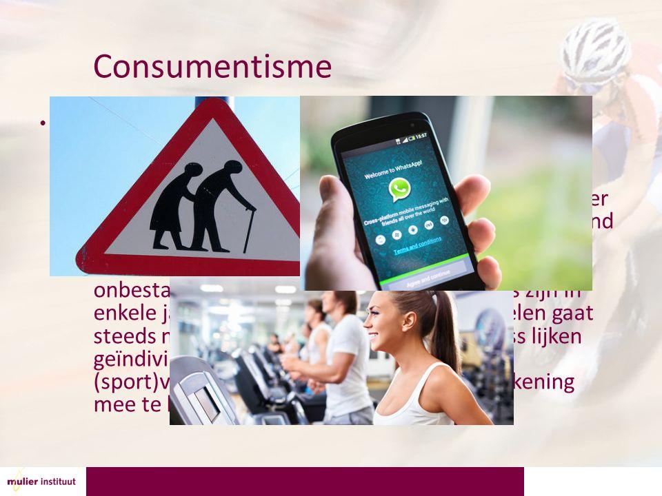 Consumentisme Maatschappelijke veranderingen – De samenleving verandert snel.