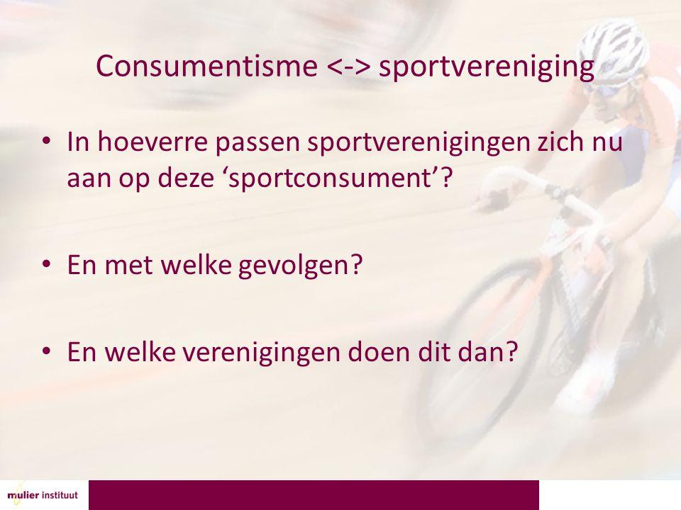 Consumentisme sportvereniging In hoeverre passen sportverenigingen zich nu aan op deze 'sportconsument'? En met welke gevolgen? En welke verenigingen