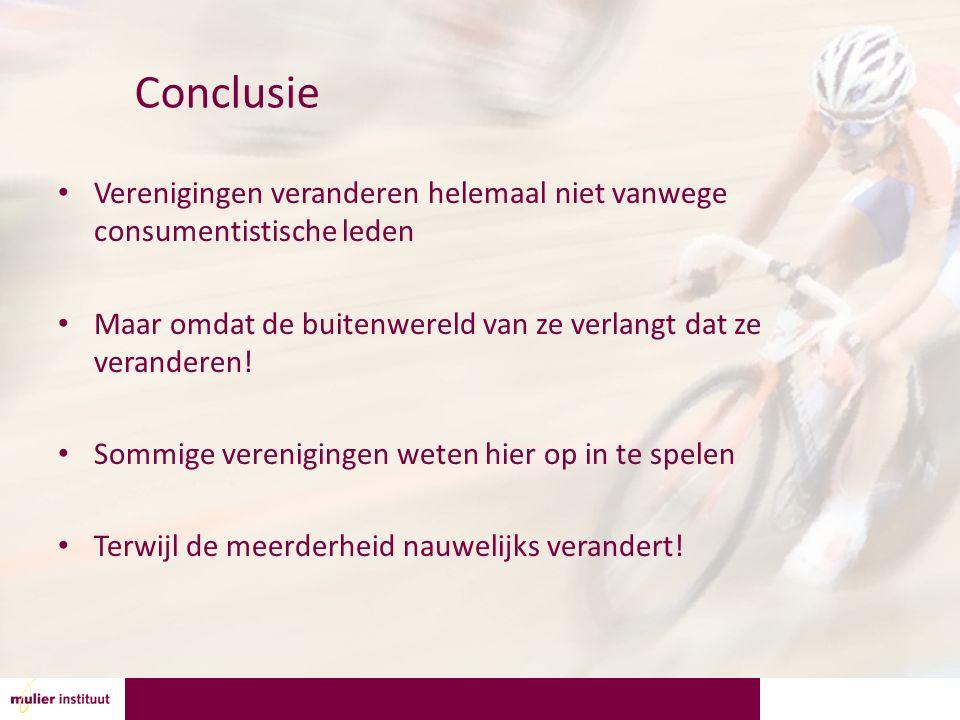 Conclusie Verenigingen veranderen helemaal niet vanwege consumentistische leden Maar omdat de buitenwereld van ze verlangt dat ze veranderen.