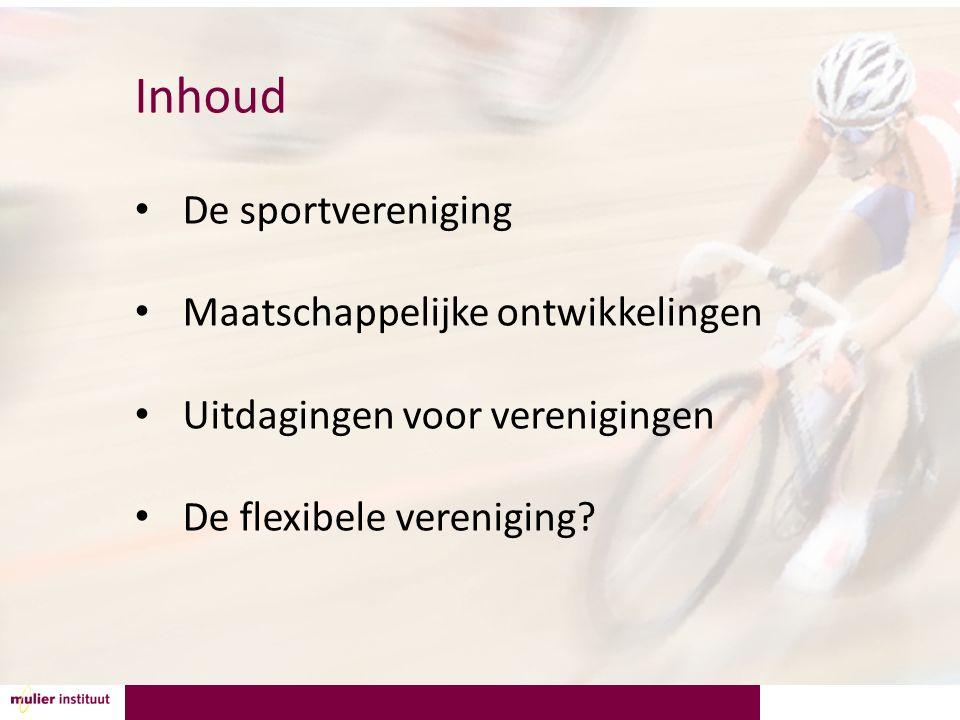 Inhoud De sportvereniging Maatschappelijke ontwikkelingen Uitdagingen voor verenigingen De flexibele vereniging?