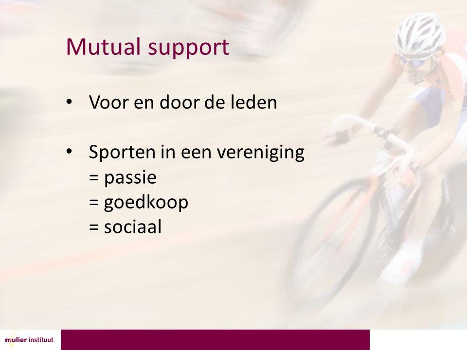 Mutual support Voor en door de leden Sporten in een vereniging = passie = goedkoop = sociaal