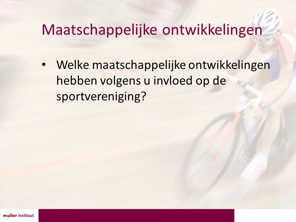 Maatschappelijke ontwikkelingen Welke maatschappelijke ontwikkelingen hebben volgens u invloed op de sportvereniging?