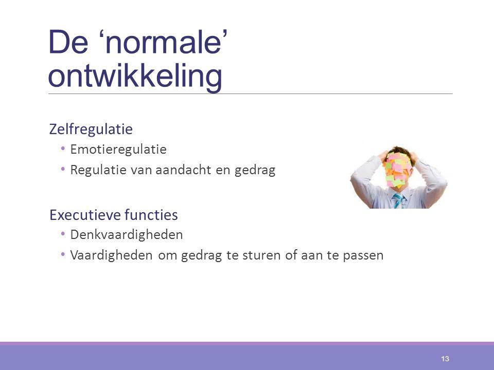 De 'normale' ontwikkeling Zelfregulatie Emotieregulatie Regulatie van aandacht en gedrag Executieve functies Denkvaardigheden Vaardigheden om gedrag t
