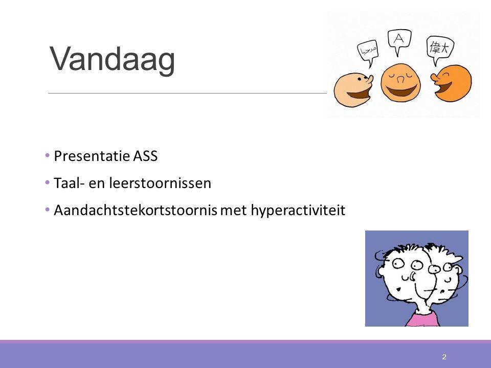 Vandaag Presentatie ASS Taal- en leerstoornissen Aandachtstekortstoornis met hyperactiviteit 2