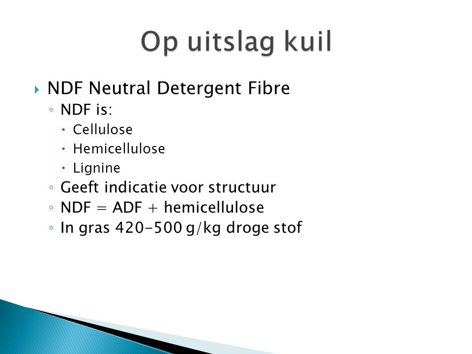  NDF Neutral Detergent Fibre ◦ NDF is:  Cellulose  Hemicellulose  Lignine ◦ Geeft indicatie voor structuur ◦ NDF = ADF + hemicellulose ◦ In gras 4