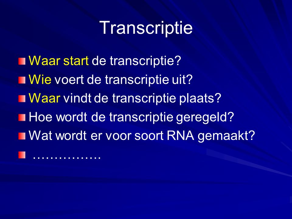 Transcriptie Waar start de transcriptie.Wie voert de transcriptie uit.