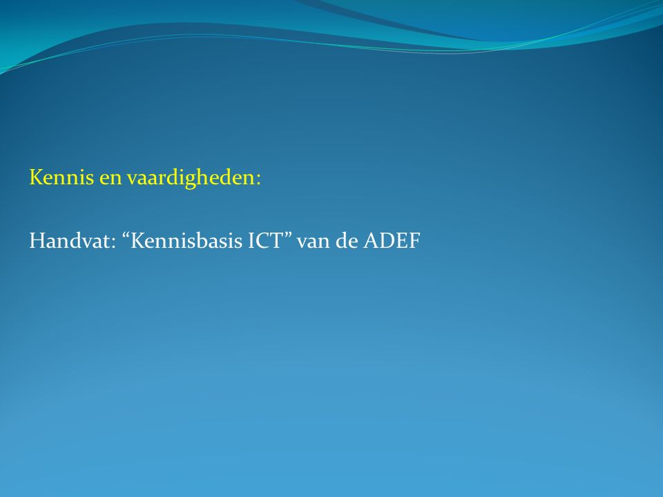 """Kennis en vaardigheden: Handvat: """"Kennisbasis ICT"""" van de ADEF"""