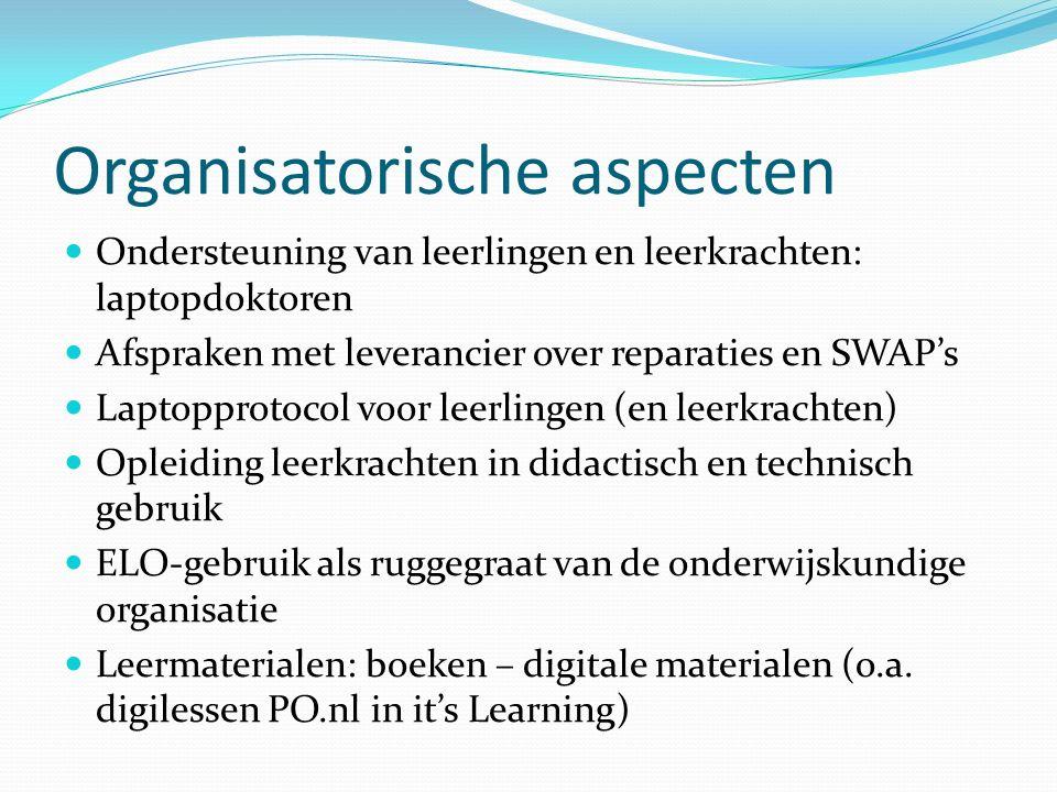 Organisatorische aspecten Ondersteuning van leerlingen en leerkrachten: laptopdoktoren Afspraken met leverancier over reparaties en SWAP's Laptopproto