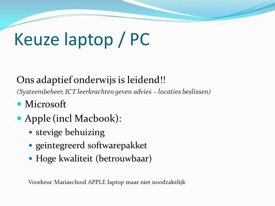 Keuze laptop / PC Ons adaptief onderwijs is leidend!! (Systeembeheer, ICT leerkrachten geven advies – locaties beslissen) Microsoft Apple (incl Macboo