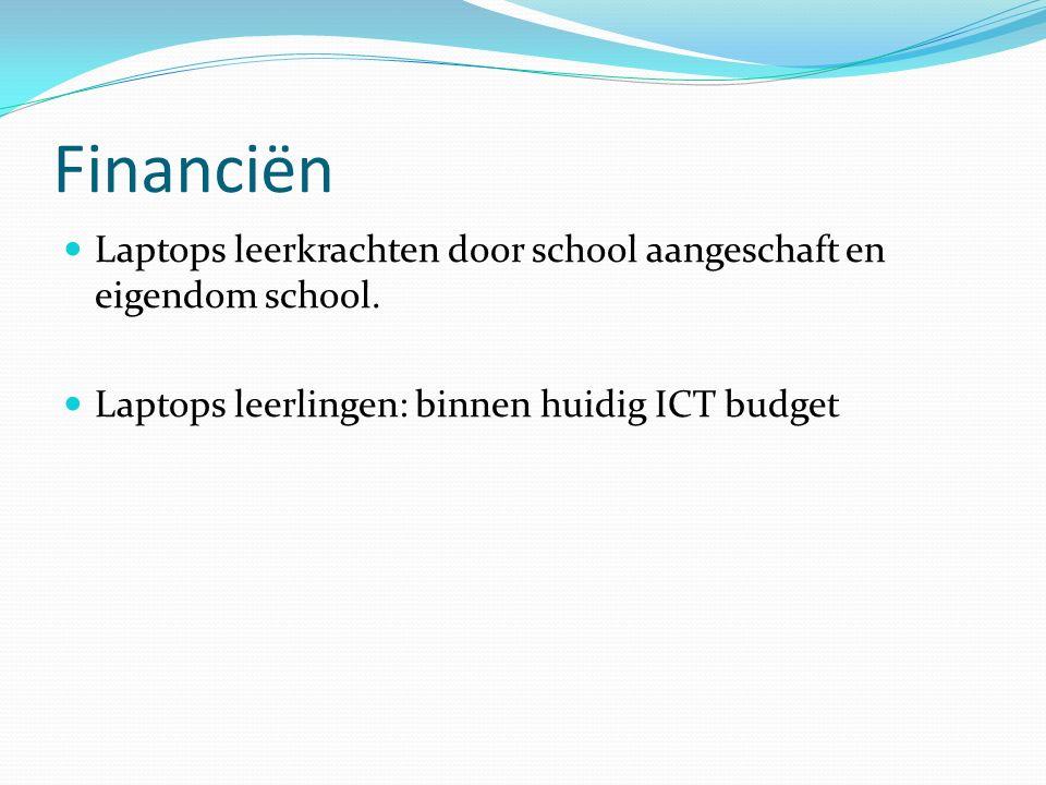 Financiën Laptops leerkrachten door school aangeschaft en eigendom school. Laptops leerlingen: binnen huidig ICT budget