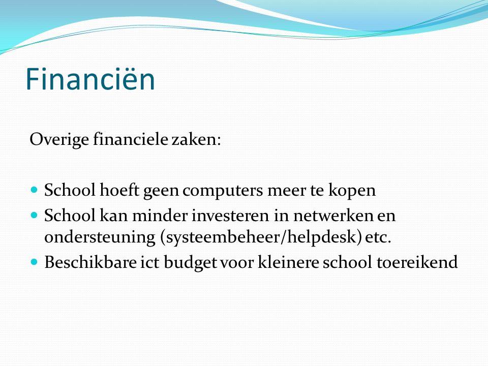 Financiën Overige financiele zaken: School hoeft geen computers meer te kopen School kan minder investeren in netwerken en ondersteuning (systeembeheer/helpdesk) etc.