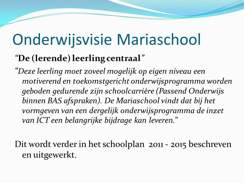 """Onderwijsvisie Mariaschool """"De (lerende) leerling centraal"""" """" Deze leerling moet zoveel mogelijk op eigen niveau een motiverend en toekomstgericht ond"""