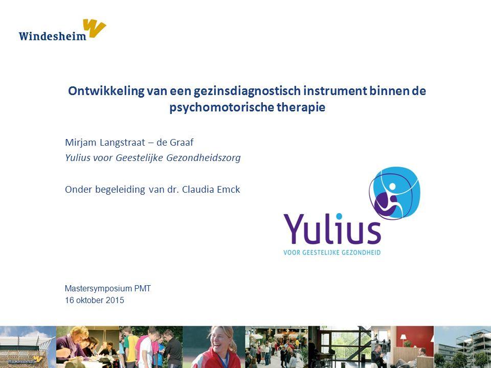 Ontwikkeling van een gezinsdiagnostisch instrument binnen de psychomotorische therapie Mirjam Langstraat – de Graaf Yulius voor Geestelijke Gezondheidszorg Onder begeleiding van dr.