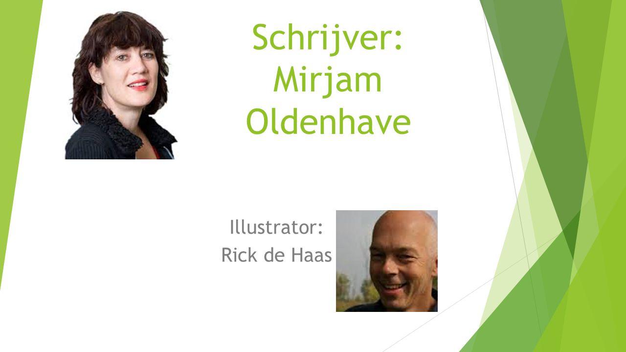 Schrijver: Mirjam Oldenhave Illustrator: Rick de Haas