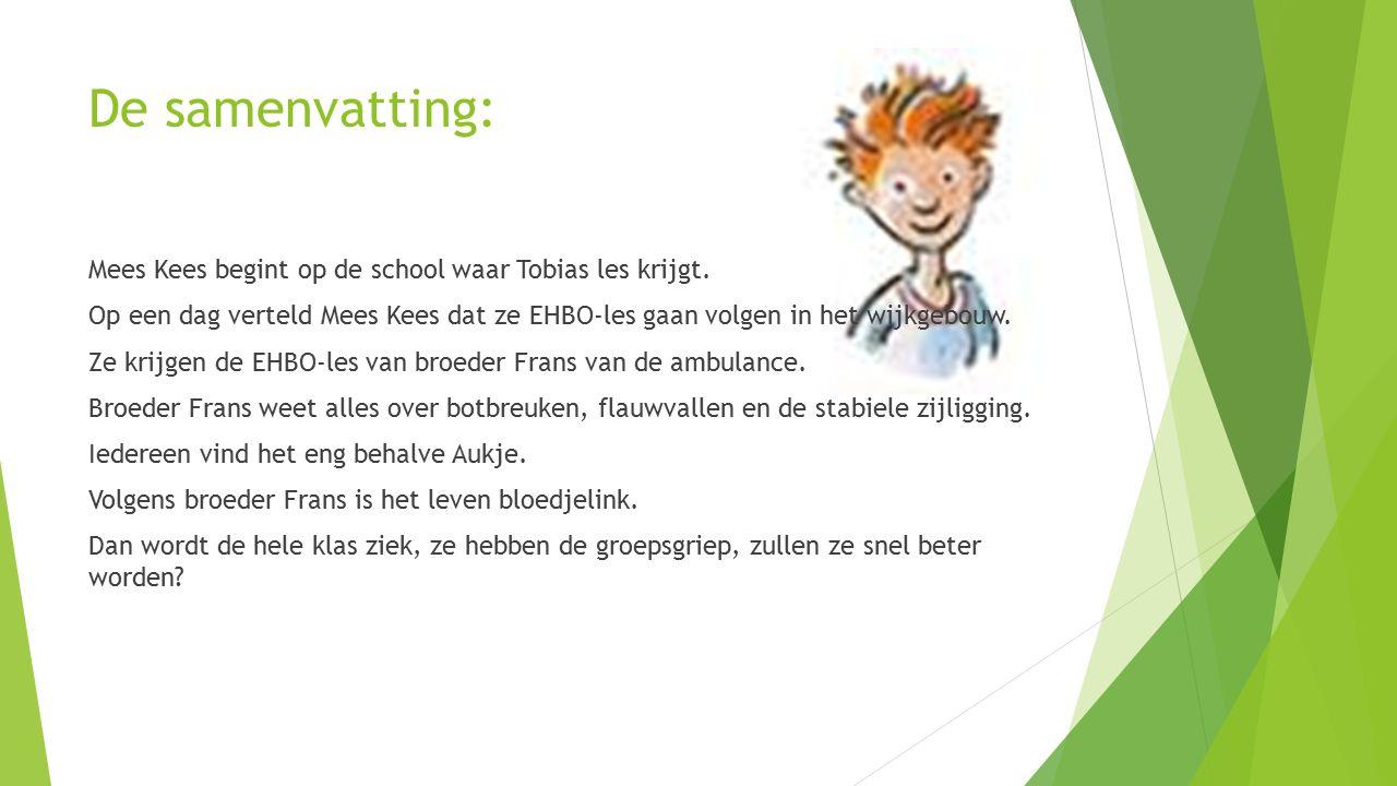 De samenvatting: Mees Kees begint op de school waar Tobias les krijgt. Op een dag verteld Mees Kees dat ze EHBO-les gaan volgen in het wijkgebouw. Ze