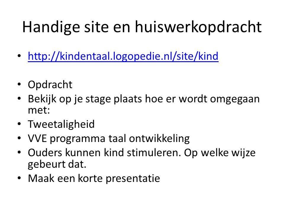 Handige site en huiswerkopdracht http://kindentaal.logopedie.nl/site/kind Opdracht Bekijk op je stage plaats hoe er wordt omgegaan met: Tweetaligheid