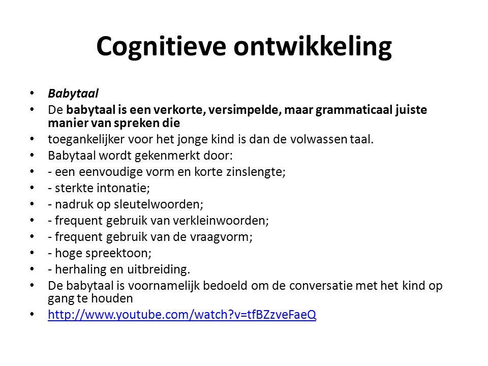 Cognitieve ontwikkeling Babytaal De babytaal is een verkorte, versimpelde, maar grammaticaal juiste manier van spreken die toegankelijker voor het jonge kind is dan de volwassen taal.