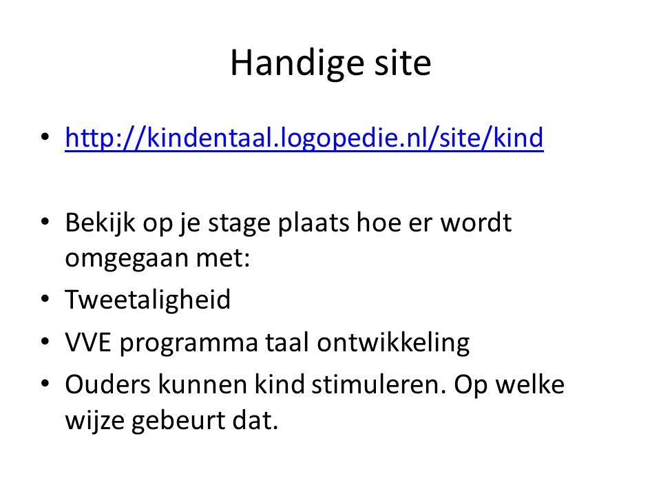 Handige site http://kindentaal.logopedie.nl/site/kind Bekijk op je stage plaats hoe er wordt omgegaan met: Tweetaligheid VVE programma taal ontwikkeli