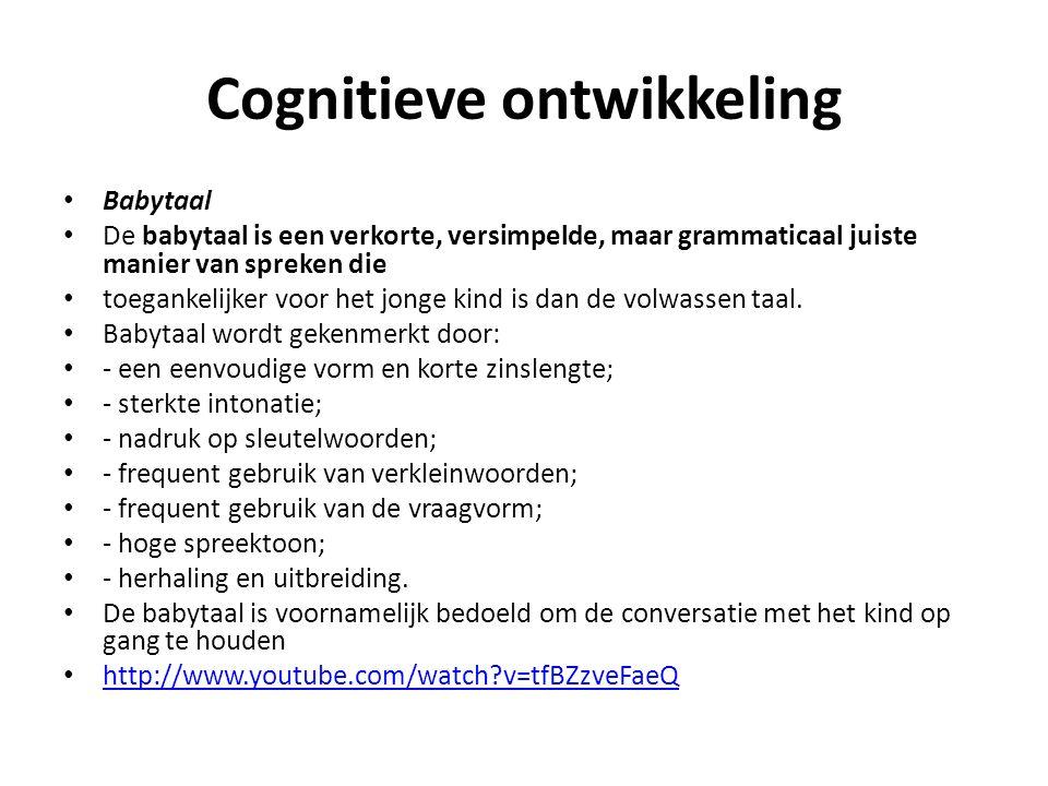 Cognitieve ontwikkeling Babytaal De babytaal is een verkorte, versimpelde, maar grammaticaal juiste manier van spreken die toegankelijker voor het jon