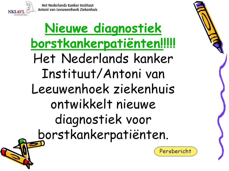 Nieuwe diagnostiek borstkankerpatiënten!Nieuwe diagnostiek borstkankerpatiënten!!!!! Het Nederlands kanker Instituut/Antoni van Leeuwenhoek ziekenhuis