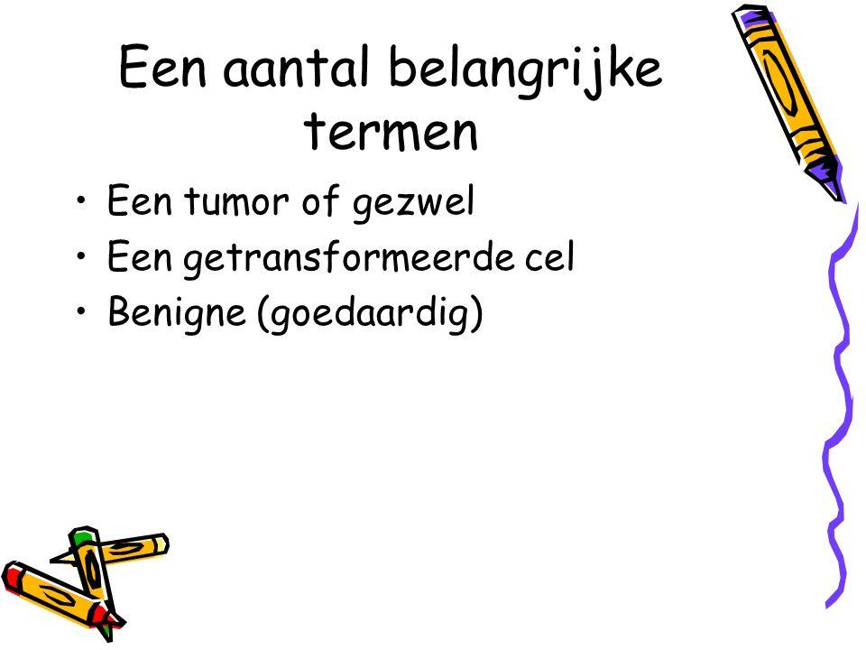 Een aantal belangrijke termen Een tumor of gezwel Een getransformeerde cel Benigne (goedaardig)