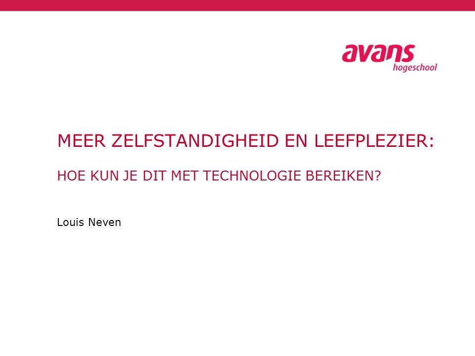 Louis Neven Kenmerk:1 oktober 2014 MEER ZELFSTANDIGHEID EN LEEFPLEZIER: HOE KUN JE DIT MET TECHNOLOGIE BEREIKEN?