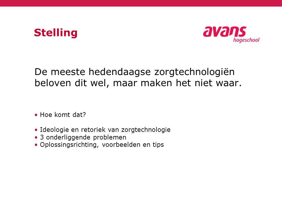 Kenmerk:1 oktober 2014 Stelling De meeste hedendaagse zorgtechnologiën beloven dit wel, maar maken het niet waar.