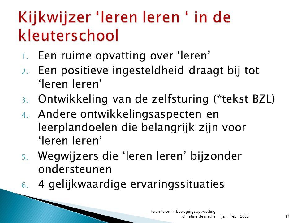 1. Een ruime opvatting over 'leren' 2. Een positieve ingesteldheid draagt bij tot 'leren leren' 3.