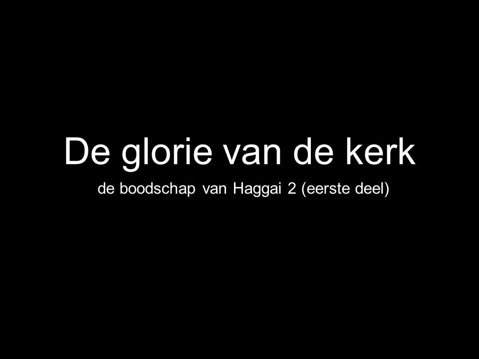 De glorie van de kerk de boodschap van Haggai 2 (eerste deel)