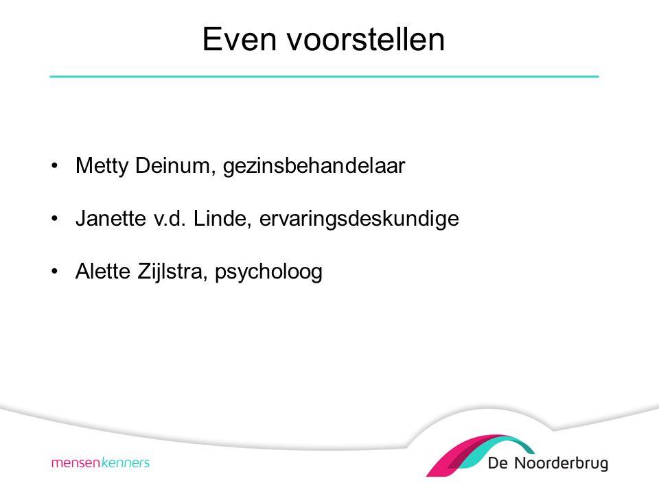 Even voorstellen Metty Deinum, gezinsbehandelaar Janette v.d.