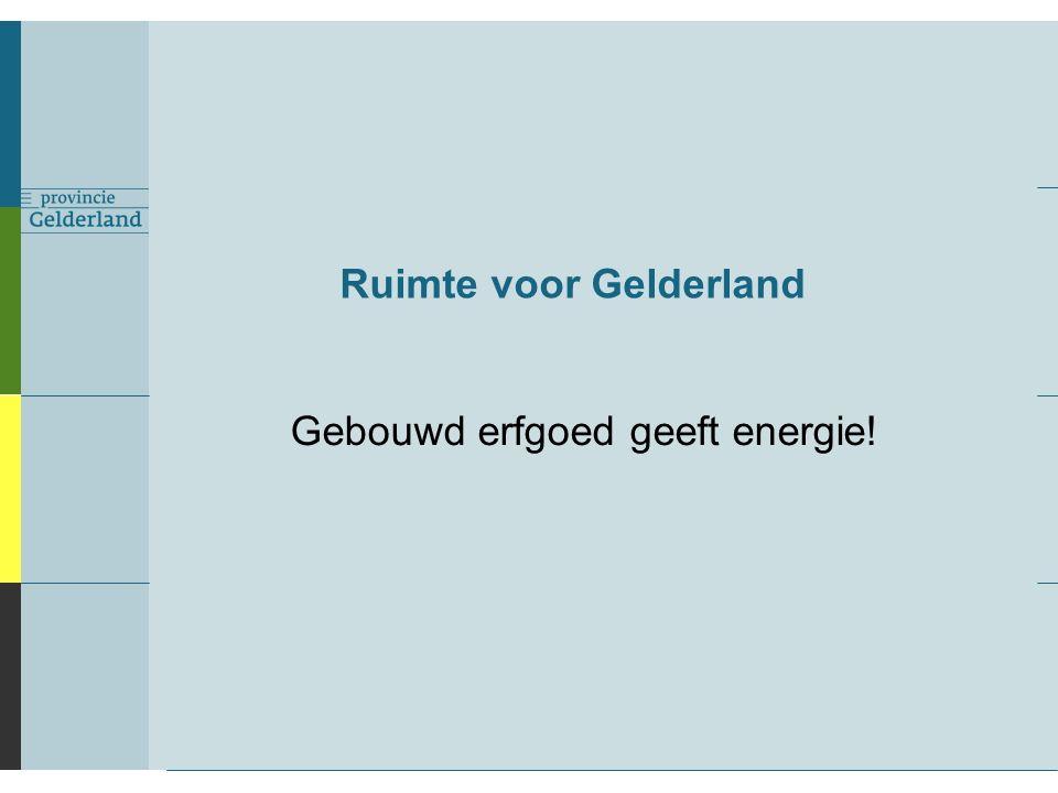 Ruimte voor Gelderland Gebouwd erfgoed geeft energie!