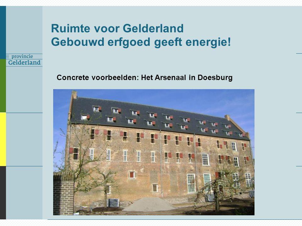 Ruimte voor Gelderland Gebouwd erfgoed geeft energie! Concrete voorbeelden: Het Arsenaal in Doesburg