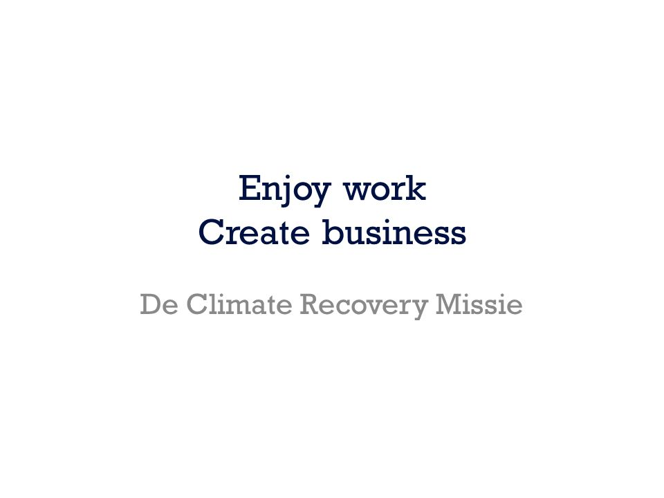 Enjoy work Create business De Climate Recovery Missie