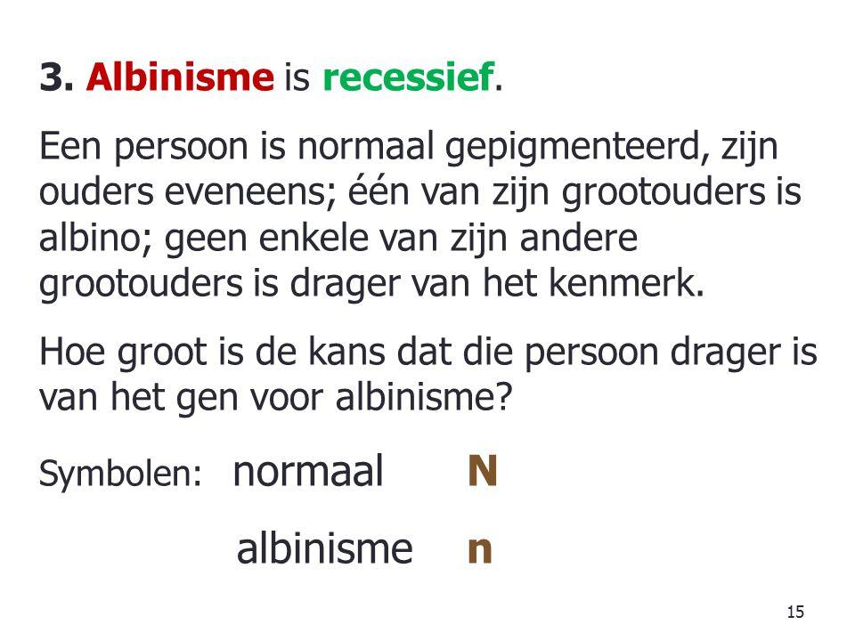 15 3.Albinisme is recessief.
