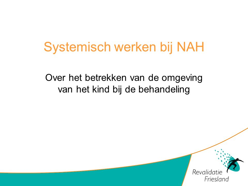 Systemisch werken bij NAH Over het betrekken van de omgeving van het kind bij de behandeling