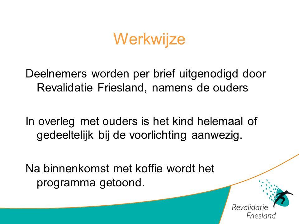 Werkwijze Deelnemers worden per brief uitgenodigd door Revalidatie Friesland, namens de ouders In overleg met ouders is het kind helemaal of gedeeltel