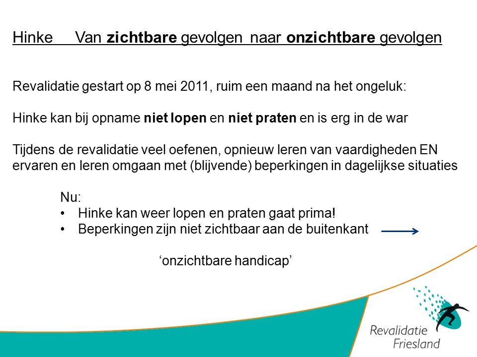 Hinke Van zichtbare gevolgen naar onzichtbare gevolgen Revalidatie gestart op 8 mei 2011, ruim een maand na het ongeluk: Hinke kan bij opname niet lop