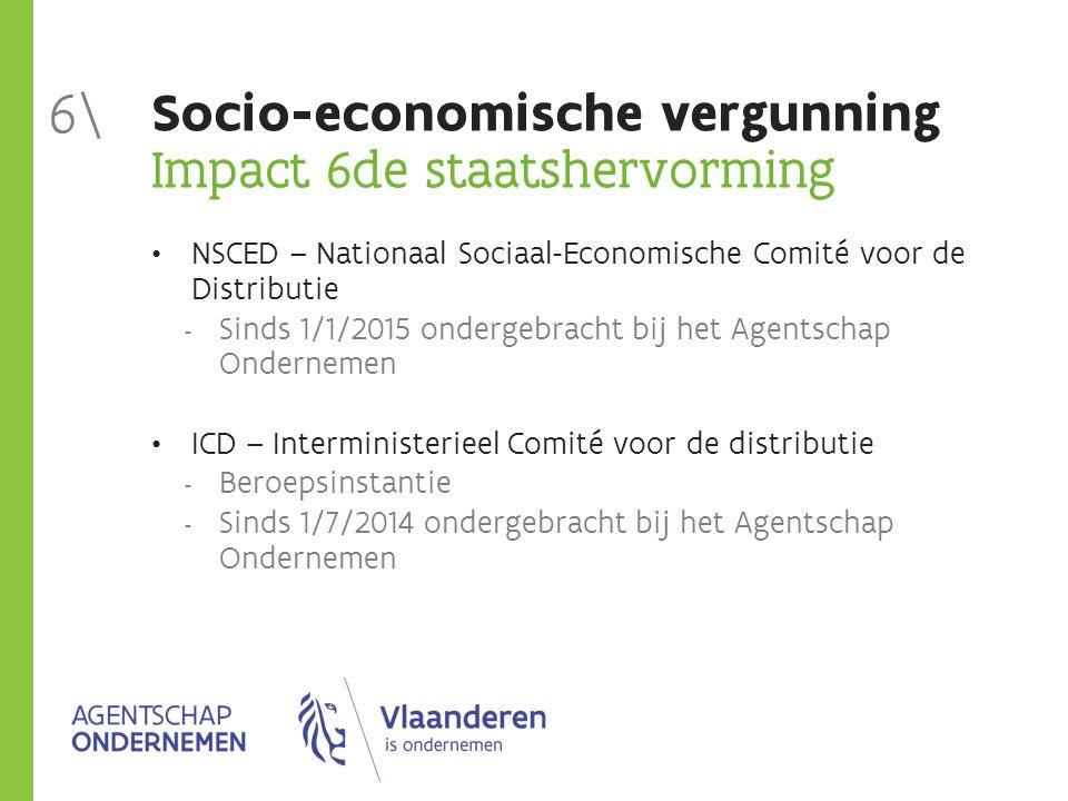 Socio-economische vergunning Impact 6de staatshervorming NSCED – Nationaal Sociaal-Economische Comité voor de Distributie  Sinds 1/1/2015 ondergebrac